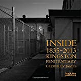 Inside Kingston Penitentiary (1835 - 2013): Geoffrey James
