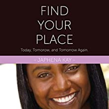 Find Your Place: Today Tomorrow and Tomorrow Again (       UNABRIDGED) by Japhena Kay Narrated by Japhena Kay