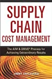 img - for The Supply Chain Cost Management: The Aim & Drive Process for Achieving Extraordinary Results book / textbook / text book