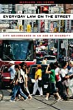 Everyday Law on the Street: City Governance in an Age of Diversity (Chicago Series in Law and Society)