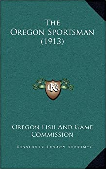 The oregon sportsman 1913 oregon fish and game for Oregon game and fish