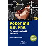 "Poker mit Kill Phil: Turnierstrategien f�r Einsteigervon ""Blair Rodman"""
