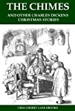 The Chimes and Other Charles Dickens Christmas Stories [Illustrated]