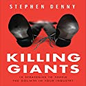 Killing Giants: 10 Strategies to Topple the Goliath in Your Industry Audiobook by Stephen Denny Narrated by Walter Dixon