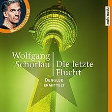 Die letzte Flucht: Dengler ermittelt (       gekürzt) von Wolfgang Schorlau Gesprochen von: Walter Sittler
