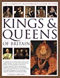 img - for The Complete Illustrated Guide to the Kings & Queens of Britain: A Magnificent and Authoritative History of the Royalty of Britain, the Rulers, Their   [COMP ILLUS GT THE KINGS & QUEE] [Hardcover] book / textbook / text book