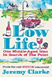 Jeremy Clarke Low Life: One Middle-Aged Man in Search of the Point
