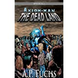 The Dead Land: A Superhero/Zombie Novel [Axiom-Man Saga Episode No. 1]by A. P. Fuchs
