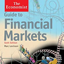 Guide to Financial Markets (6th edition): The Economist (       UNABRIDGED) by Marc Levinson Narrated by Philip Franks