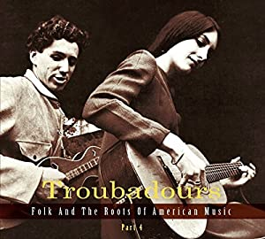 Troubadours, Part 4: Folk and the Roots of American