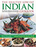 img - for The Healthy Low Fat Indian Cookbook: The Ultimate Collection of Authentic Indian Dishes Adapted for Low-Fat Diets. 160 Easy-to-Follow Recipes with Step-by-Step Techniques and 850 Fabulous Photographs book / textbook / text book