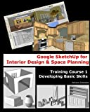 img - for Google Sketchup for Interior Design & Space Planning: Training Course 1. Developing Basic Skills book / textbook / text book