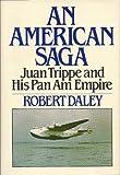 An American saga: Juan Trippe and his Pan Am empire (039450223X) by Daley, Robert
