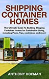 img - for Shipping Container Homes: The Ultimate Guide to Building Shipping Container Homes for Sustainable Living, including Plans, Tips, cool ideas, and more! book / textbook / text book