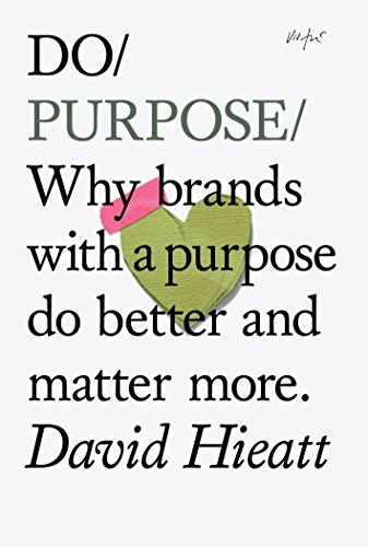 Do Purpose: Why Brands with a Purpose Do Better and Matter More