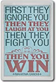 First They Ignore You, Then... Mahatma Gandhi - motivational inspirational quotes fridge magnet