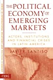 img - for The Political Economy of Emerging Markets: Actors, Institutions and Financial Crises in Latin America (Sciences Po Series in International Relations and Political) book / textbook / text book