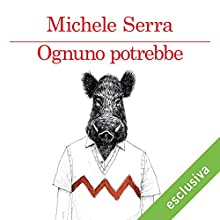 Ognuno potrebbe Audiobook by Michele Serra Narrated by Marco Quaglia