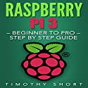 Raspberry Pi 3: Beginner to Pro: Step by Step Guide Audiobook by Timothy Short Narrated by Jan Harrison
