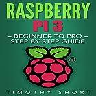Raspberry Pi 3: Beginner to Pro: Step by Step Guide Hörbuch von Timothy Short Gesprochen von: Jan Harrison