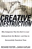img - for Creative Destruction: Why Companies That Are Built to Last Underperform the Market--And How to Success fully Transform Them book / textbook / text book