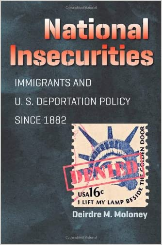 National insecurities : immigrants and U.S. deportation policy since 1882