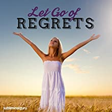 Let Go of Regrets: Do Away with Disappointment with Subliminal Messages  by  Subliminal Guru Narrated by  Subliminal Guru