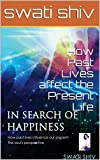 How Past Lives affect the Present Life (A Souls Perspective of Happiness)