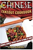 Chinese Takeout Cookbook: Favorite Chinese Takeout Recipes to Make at Home (Takeout Cookbooks) (Volume 1)