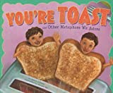 Youre Toast and Other Metaphors We Adore (Ways to Say It)