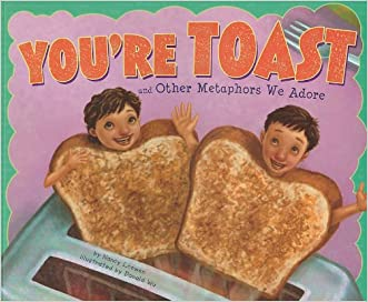 You're Toast and Other Metaphors We Adore (Ways to Say It)