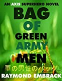 img - for BAG OF GREEN ARMY MEN: An AXIS Superhero Novel (The AXIS Superhero Novels Book 3) book / textbook / text book