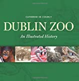 Catherine De Courcy Dublin Zoo: An Illustrated History