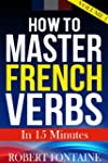 How To Master French Verbs - In 15 Mi...