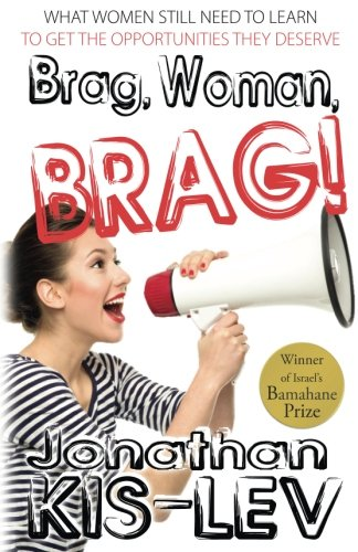brag-woman-brag-what-women-still-need-to-learn-to-get-the-opportunities-they-deserve