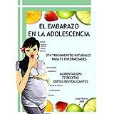 El Embarazo en la Adolescencia: 374 tratamientos naturales para 71 enfermedades; Alimentacion: 71 recetas revitalizantes...