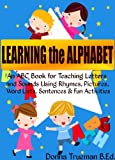 Learning the Alphabet: An ABC Book for Teaching Letters and Sounds Using Rhymes, Pictures, Word Lists, Sentences & Fun Activities (Learning Books for Kids)