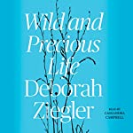 Wild and Precious Life | Deborah Ziegler
