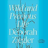 Wild and Precious Life Hörbuch von Deborah Ziegler Gesprochen von: Cassandra Campbell