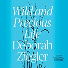 Wild and Precious Life Audiobook by Deborah Ziegler Narrated by Cassandra Campbell