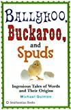 Ballyhoo, Buckaroo, and Spuds: Ingenious Tales of Words and Their Origins (1588342190) by Quinion, Michael