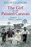 Eva Petulengro The Girl in the Painted Caravan: Memories of a Romany Childhood