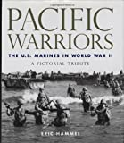 Pacific Warriors: The U.S.Marines in World War II. A Pictorial Tribute