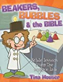 Beakers, Bubbles and the Bible: Bible Lessons from the Science Lab
