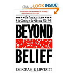 Beyond Belief: The American Press And The Coming Of The Holocaust, 1933- 1945