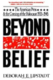 Beyond Belief: The American Press And The Coming Of The Holocaust, 1933- 1945 (0029191610) by Lipstadt, Deborah E.