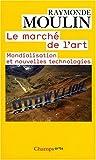 echange, troc Raymonde Moulin - Le marché de l'art : Mondialisation et nouvelles technologies