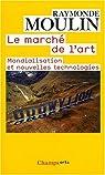 Le march� de l'art : Mondialisation et nouvelles technologies par Moulin