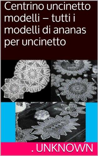 centrino-uncinetto-modelli-tutti-i-modelli-di-ananas-per-uncinetto-italian-edition