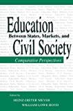 img - for Education Between State, Markets, and Civil Society: Comparative Perspectives (Sociocultural, Political, and Historical Studies in Education) book / textbook / text book